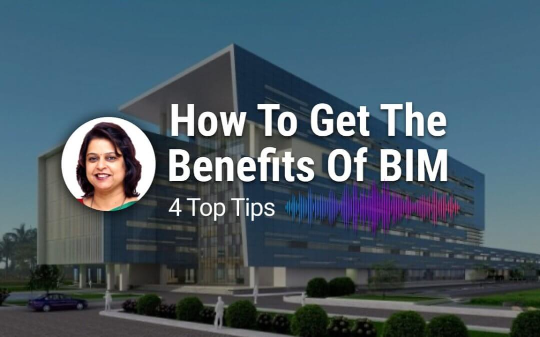 How To Get The Benefits Of BIM Technology – 4 Top Tips